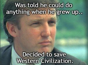 Was told he could do anything when he grew up... decided to save Western Civilization.